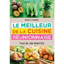 cuisine reunionnaise meilleures recettes le meilleur de la cuisine réunionnaise plus de 200 recettes
