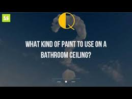 What Kind Of Paint To Use On A Bathroom Ceiling YouTube - Best type of paint for bathroom