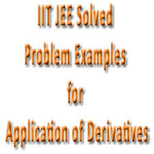iit jee solved problem examples for application of derivatives