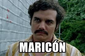 Maricon Meme - maricón pablo escobar narcos meme generator