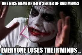 Nice Memes - one nice meme after a series of bad memes on memegen