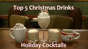top 5 christmas cocktails holiday drinks top five best youtube