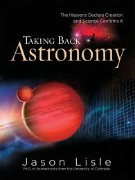taking back astronomy the heavens declare creation jason lisle