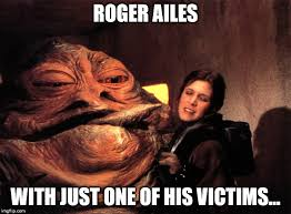 Roger Meme - roger ailes with one of his victimes imgflip