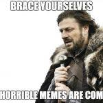 Meme Creator Brace Yourself - brace yourselves x is coming meme generator imgflip