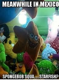 Starfish Meme - meanwhile in mexico spongebob squa starfish spongebob meme on