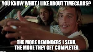 Timecard Meme - image tagged in dazed and confused imgflip