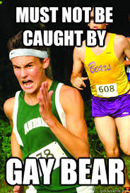 Gay Bear Meme - must not be caught by gay bear intense cross country kid quickmeme