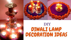 Diwali Decoration Ideas At Home 3 Easy U0026 Quick Diwali Lamp Lights New Creative Lamp Decoration