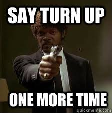Turn On Memes - say turn up one more time pulp fiction meme quickmeme