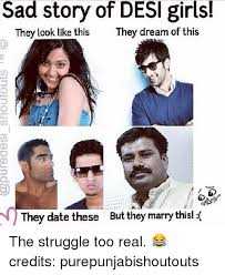 Desi Meme - sad story of desi girls they look like this they dream of this
