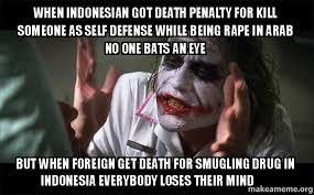 Indonesian Meme - when indonesian got death penalty for kill someone as self defense