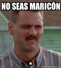 Maricon Meme - meme personalizado no seas maricón 4590366