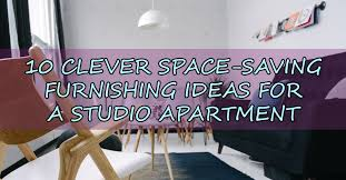 10 Space Saving Tips For by 10 Clever Space Saving Furnishing Ideas For A Studio Apartment