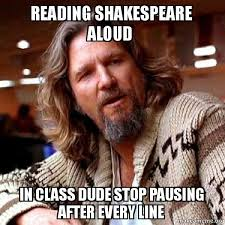 Shakespeare Meme - reading shakespeare aloud in class dude stop pausing after every