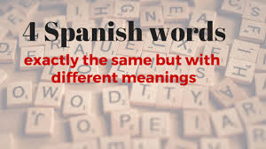 same words different meanings 4 spanish words exactly the same but with different meanings