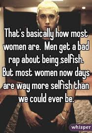 Selfish Meme - basically how most women are men get a bad rap about being