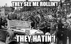 They See Me Rollin They Hatin Meme - they see me rollin hitler rolls meme on memegen