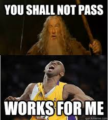 Kobe Rape Meme - you shall not pass works for me ballhog kobe quickmeme