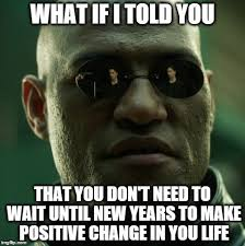 Meme What If I Told You - image tagged in what if i told you matrix morpheus new years new