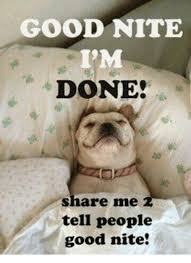 Good Nite Memes - good nite i m done share me tell people good nite meme on sizzle