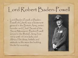 Robert Baden Powell The History Of Scouting Welcome To The Worlds Biggest Family As