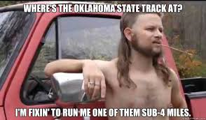 Oklahoma State Memes - where s the oklahoma state track at i m fixin to run me one of