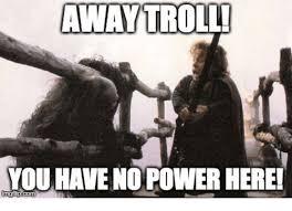 Trolls Meme - away troll you have no power herei meme on me me