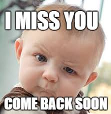 I Miss U Meme - i miss you memes miss you images