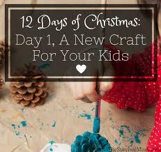 the 12 days of christmas day 1 a new craft for your kids