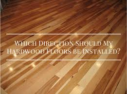 which direction should my hardwood floors be installed