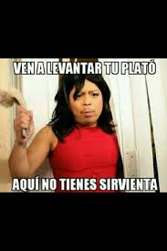 Mexican Maid Meme - come and pick up your plate you don t have a maid here omg yes