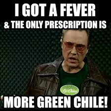 Fever Meme - more green chile memes las cruces photos everything las cruces