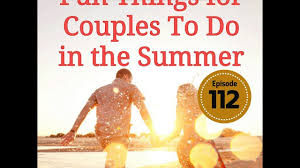 things for couples episode 112 things for couples to do in the summer
