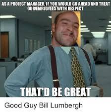 Bill Lumbergh Meme - 25 best memes about bill lumbergh bill lumbergh memes