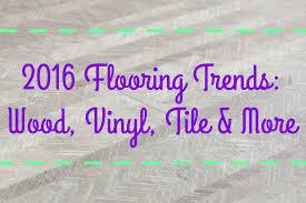 2016 flooring trends wood vinyl tile more flooringinc