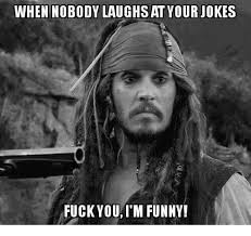 Funny Fuck You Memes - when nobody laughs at your jokes fuck you i m funny fuck you