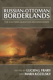 Ottoman Books Uw Press Russian Ottoman Borderlands