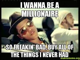 Buy All The Things Meme - i wanna be a millionaire so freakin bad buy all of the things i
