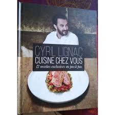 livre de cuisine cyril lignac cyril lignac cuisine chez vous de cyril lignac format beau livre