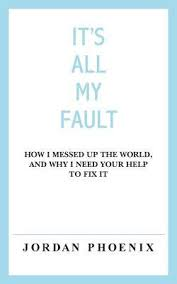 I Messed Up On The - it s all my fault how i messed up the world and why i need your