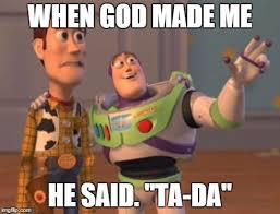 When God Made Me Meme - x x everywhere meme imgflip