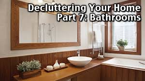 Decluttering Your Home by Decluttering Your Home Room By Room Part 7 Bathrooms Youtube