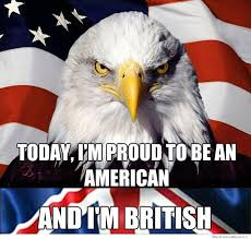 British Memes - today i m proud to be an american weknowmemes