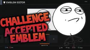 Meme Emblem - bo3 emblem tutorial challenge accepted meme black ops 3