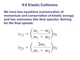 19 9 6 elastic collisions we have two equations conservation