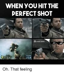 Games Memes - when you hit the perfect shot m gaming memes oh that feeling