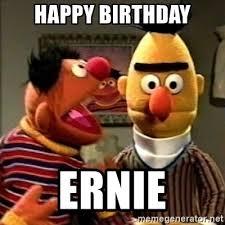 Ernie Meme - happy birthday ernie meme birthday best of the funny meme