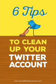 6 tips to clean up your twitter account social media examiner