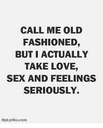 Old Fashioned Memes - call me old fashioned but i actually take love sex and feelings